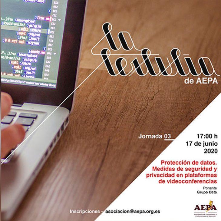 La Tertulia de AEPA – Jornada 3 – Protección de datos. Medidas de seguridad y privacidad en plataformas de videoconferencias
