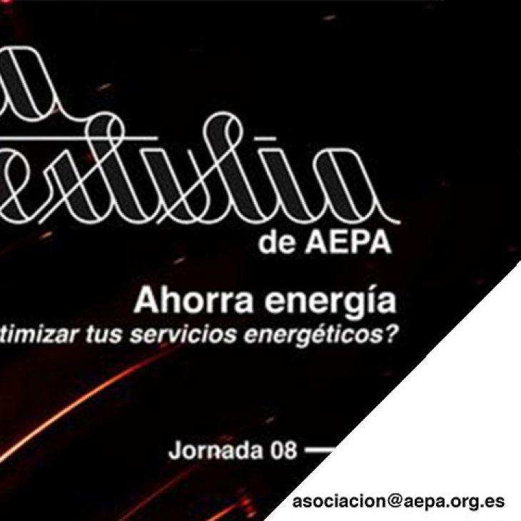 La Tertulia de AEPA – Jornada 8 – Ahorra Energía ¿Es Posible Optimizar Tus Servicios Energéticos?